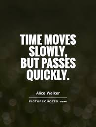 Short Quotes About Time Mesmerizing Time Moves Slowly But Passes Quickly Picture Quotes
