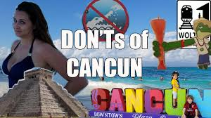 visit cancun the don ts of visiting