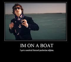i'm on a boat aaaaand it's going fast aaaaaaaand i got a nautical ... via Relatably.com