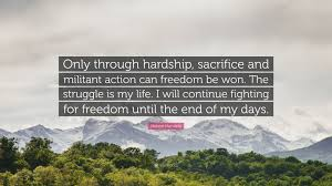 Nelson Mandela Quote Only Through Hardship Sacrifice And Militant