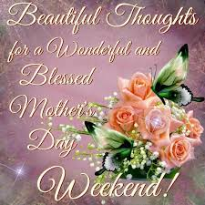 Beautiful Thoughts For A Wonderful And Blessed Mother's Day Weekend Adorable Beautiful Thoughts
