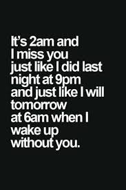 Quotes And Inspiration About Love Its 2 Am And I Miss You Just