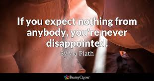 Sylvia Plath Love Quotes Classy If You Expect Nothing From Anybody You're Never Disappointed
