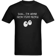 Fashion In Mens Shhh I Am Hiding From Stupid People Funny Attitude Quotes Design T Shirt Hot Topic Shirts Us Size Xs
