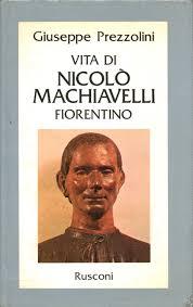 Vita di Niccolò Machiavelli Fiorentino - Giuseppe Prezzolini - Biografie  Diari e Memorie - Storia - Libreria - dimanoinmano.it