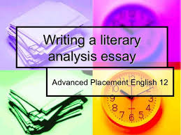 how to write a literary analysis essay writing a literary analysis essay advanced placement english 12
