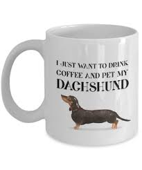 dachshund lover gift i just want to drink coffee and pet my dachshund fun novelty coffee mug