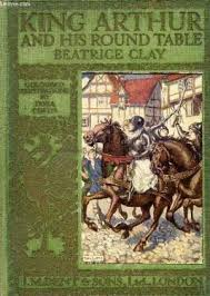 stories from king arthur and his round clay beatrice