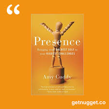 presence by amy cuddy nuggets and summary amy cuddy 30 nuggets from presence