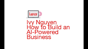 Laptop Radio || Ivy Nguyen || How to Build an AI-Powered Business - YouTube