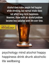 An Happier Affect On Those Life Drinking Make While Feel Normal Does Happiness Problem Facts But Alcohol Psychology Not Long-term Mind Satisfied Become With People However Time Intake Over Less Dru Happy Drink