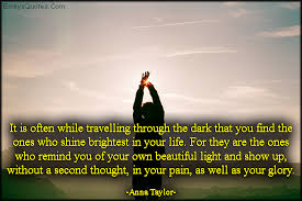 Beauty And Light Quotes Best of It Is Often While Travelling Through The Dark That You Find The Ones