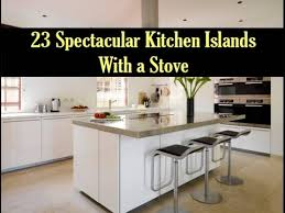 kitchens with island stoves. 23 Spectacular Kitchen Islands With A Stove Kitchens Island Stoves T
