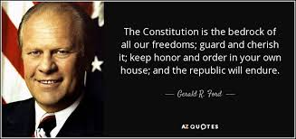 Constitution Quotes Extraordinary Gerald R Ford Quote The Constitution Is The Bedrock Of All Our