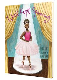Black Girls Do Ballet: I Just Kept Spinning by ... - Here Wee Read