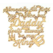 Laser Cut 'Someday I'll Find My Prince But Daddy You'll Always Be Stunning My King Quotes