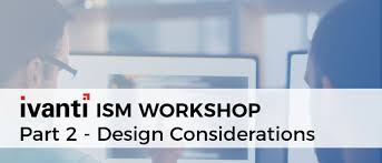 Part 2 Design Ivanti Ism Workshop Part 2 Design Considerations