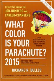 what color is your parachute 2015 a practical manual for job 2015 a practical manual for job hunters and career changers richard n bolles 9781607745556 amazon com books
