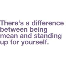 Quotes To Stand Up For Yourself Best of There's A Difference Between Being Mean And Standing Up For Yourself