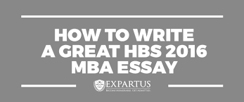 mba essays how to write a great hbs mba essay hbs 2016 mba essay