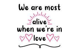 Love svg files i have. We Are Most Alive When We Re In Love Svg Cut File By Creative Fabrica Crafts Creative Fabrica