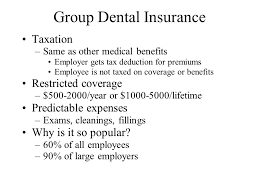 2 group dental insurance taxation same as other cal benefits employer gets tax deduction for premiums employee is not taxed on coverage or benefits