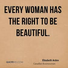 Every Woman Is Beautiful Quotes Best Of Elizabeth Arden Quotes QuoteHD