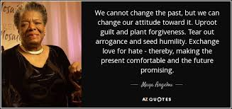 Maya Angelou Famous Quotes Extraordinary Maya Angelou Quote We Cannot Change The Past But We Can Change Our