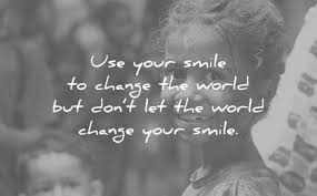 smile es use your but dont let the world change unknown wisdom