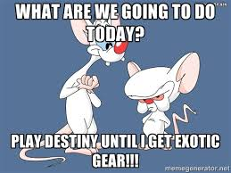 what are we going to do today? Play destiny until i get exotic ... via Relatably.com