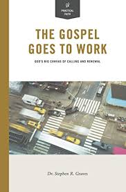 How To Call Out Of Work Beauteous The Gospel Goes To Work God's Big Canvas Of Calling And Renewal