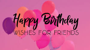 Birthday Wishes For Friend Sweet Inspiring Funny Wishesmsg