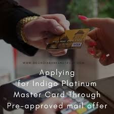 Check spelling or type a new query. Applying For Indigo Platinum Master Card Through Pre Approved Mail Offer How To Apply Bad Credit Score Cards