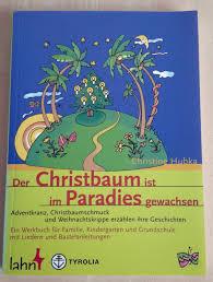 Der Christbaum Ist Im Paradies Gewachsen Adventskranz Christbaumschmuck Und Weihnachtskrippe Erzählen Ihre Geschichte Ein Werkbuch Für Familie