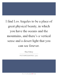 Quotes On Physical Beauty Best Of I Find Los Angeles To Be A Place Of Great Physical Beauty In