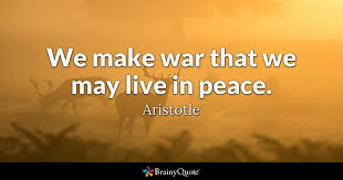 War And Peace Quotes Delectable We Make War That We May Live In Peace Aristotle BrainyQuote