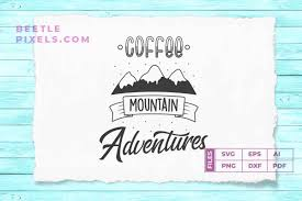 Coffee Mountain Adventure Svg File For A Graphic By Svgsupply Creative Fabrica In 2020 Svg Print Templates Adventure