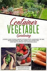 container vegetable gardening a simple