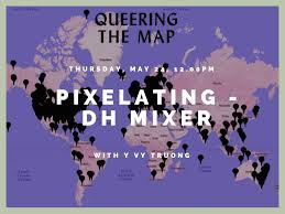 Queering the Map in #TransformDH with Y Vy Truong – Pixelating