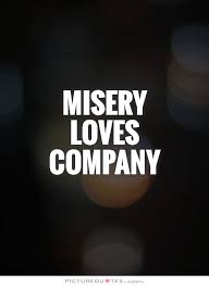 Quotes About Misery Loves Company 40 Quotes Delectable Misery Loves Company Quotes