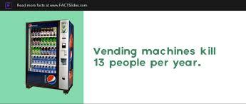 Vending Machine Kills Per Year Magnificent Vending Machines Kill 48 People Per Year Random Facts ← FACTSlides
