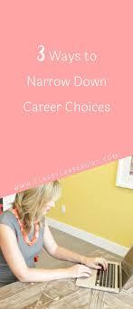 best ideas about career choices nursing career 3 ways to narrow down career choices
