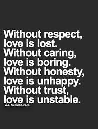 Life Without Love Quotes Without respect love is lost without caring love is boring without 38