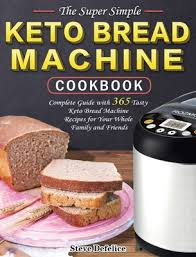 I am proud of this keto yeast bread recipe. The Super Simple Keto Bread Machine Cookbook Complete Guide With 365 Tasty Keto Bread Machine Recipes For Your Whole Family And Friends Hardcover Dolly S Bookstore