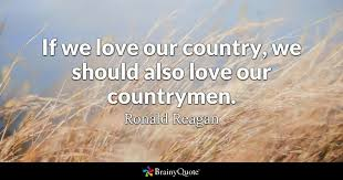 Ronald Reagan Love Quotes Best If We Love Our Country We Should Also Love Our Countrymen Ronald