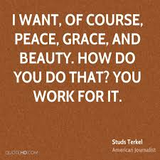 Quotes About Grace And Beauty Best of Studs Terkel Peace Quotes QuoteHD