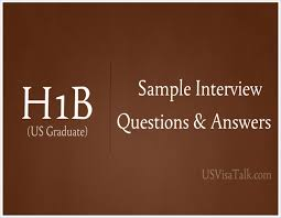 extremely helpful h1b visa interview questions and answers extremely helpful h1b visa interview questions and answers usvisatalk com