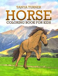 Ten thousands of years ago, the horse was the. Amazon Com Horse Coloring Book Horse Coloring Pages For Kids Horse Coloring Book For Kids Ages 4 8 9 12 Volume 1 9781973896050 Turner Tanya Books