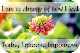 Quote For Today About Happiness New I Am In Charge Of How I Feel And Today I Choose Happiness → Http