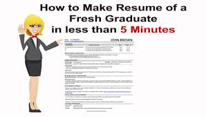 how to make resume of a fresh graduate in less than minutes how to make resume of a fresh graduate in less than 5 minutes